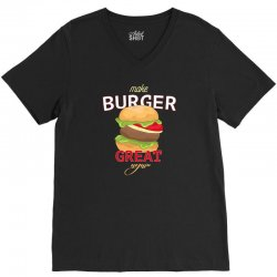 make burger great V-Neck Tee | Artistshot
