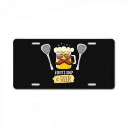 today soup is beer funny License Plate | Artistshot