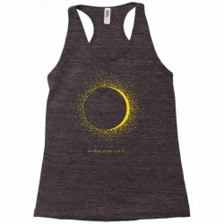 come the sun solar eclipse Racerback Tank | Artistshot