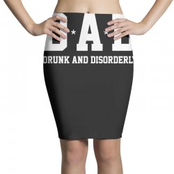 dad drunk and disorderly Pencil Skirts | Artistshot
