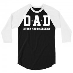 dad drunk and disorderly 3/4 Sleeve Shirt | Artistshot