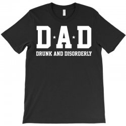 dad drunk and disorderly T-Shirt | Artistshot