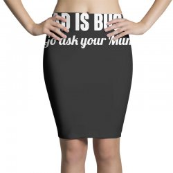 dad is busy go ask mum Pencil Skirts | Artistshot