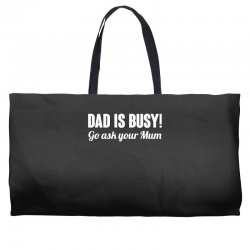 dad is busy go ask mum Weekender Totes | Artistshot
