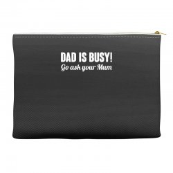 dad is busy go ask mum Accessory Pouches | Artistshot