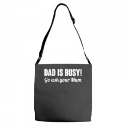 dad is busy go ask mum Adjustable Strap Totes | Artistshot