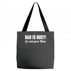 dad is busy go ask mum Tote Bags | Artistshot