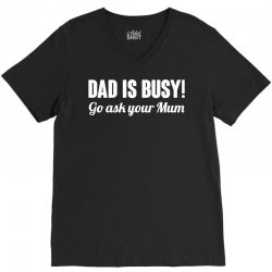 dad is busy go ask mum V-Neck Tee | Artistshot