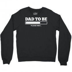 dad to be Crewneck Sweatshirt | Artistshot