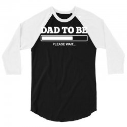dad to be 3/4 Sleeve Shirt | Artistshot