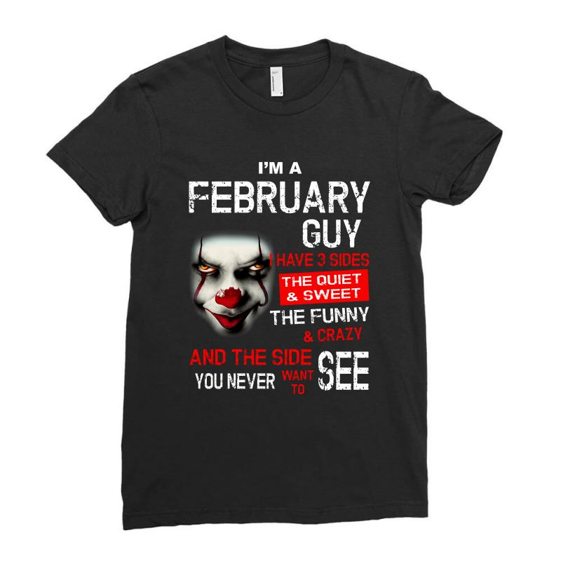 I'm A February Guy I Have 3 Sides Pennywise Ladies Fitted T-shirt | Artistshot