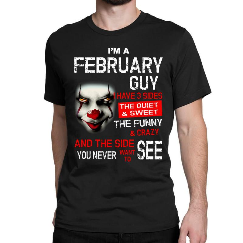 I'm A February Guy I Have 3 Sides Pennywise Classic T-shirt | Artistshot