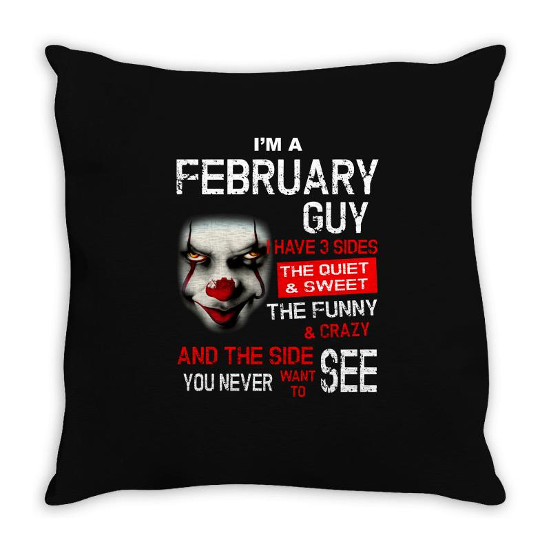 I'm A February Guy I Have 3 Sides Pennywise Throw Pillow | Artistshot