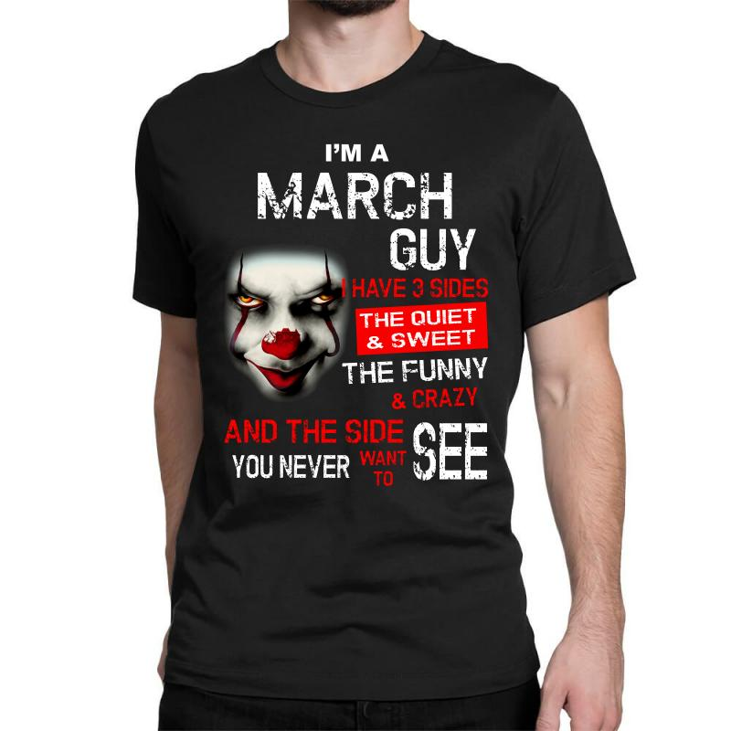 I'm A March Guy I Have 3 Sides Pennywise Classic T-shirt | Artistshot