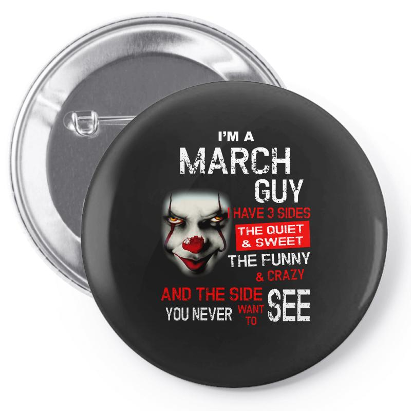 I'm A March Guy I Have 3 Sides Pennywise Pin-back Button | Artistshot