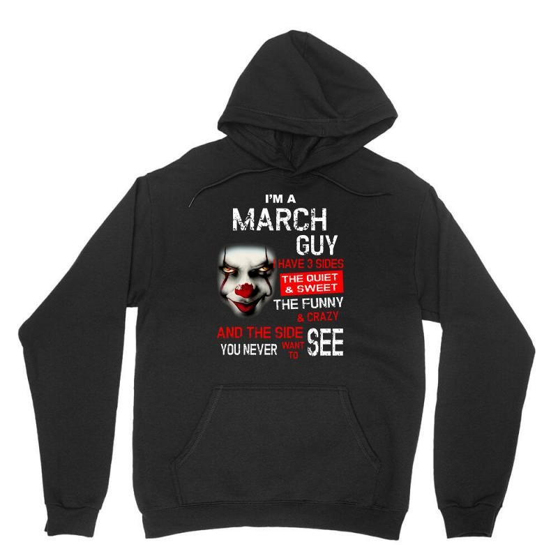 I'm A March Guy I Have 3 Sides Pennywise Unisex Hoodie | Artistshot