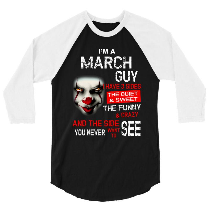 I'm A March Guy I Have 3 Sides Pennywise 3/4 Sleeve Shirt | Artistshot