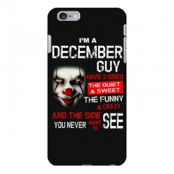 I'm a December  guy I have 3 sides Pennywise iPhone 6 Plus/6s Plus Case | Artistshot