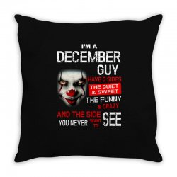 I'm a December  guy I have 3 sides Pennywise Throw Pillow | Artistshot