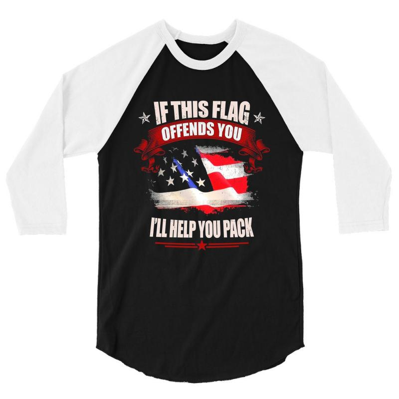 If This Flag Offends You I'll Help You Pack 3/4 Sleeve Shirt | Artistshot