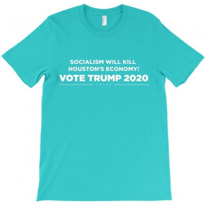 Socialism Will Kill Houston's Economy Vote Trump 2020 T-shirt Designed By Kakashop