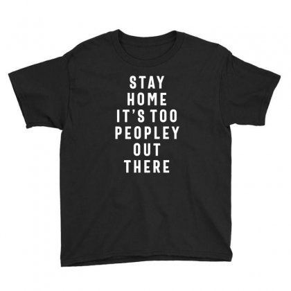Stay Home It's Too Peopley Out There Youth Tee Designed By Cidolopez