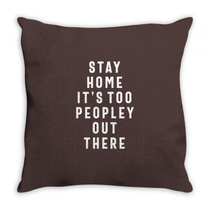 Stay Home It's Too Peopley Out There Throw Pillow Designed By Cidolopez