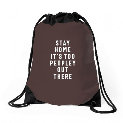 Stay Home It's Too Peopley Out There Drawstring Bags Designed By Cidolopez