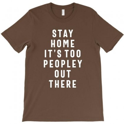 Stay Home It's Too Peopley Out There T-shirt Designed By Cidolopez
