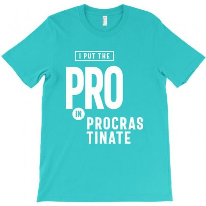 I Put The Pro In Procrastinate T-shirt Designed By Cidolopez