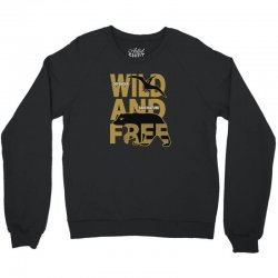 wild and free Crewneck Sweatshirt | Artistshot