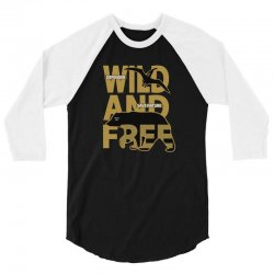 wild and free 3/4 Sleeve Shirt | Artistshot
