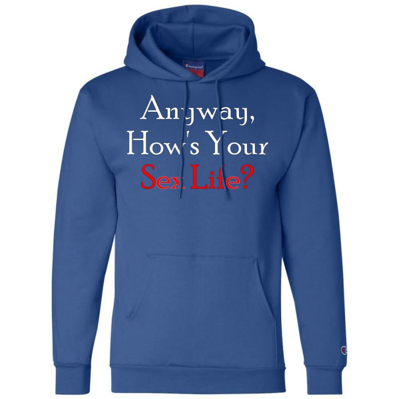Anyway, How's Your Sex Life Champion Hoodie | Artistshot