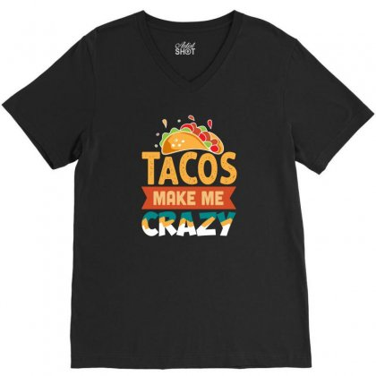 Tacos Make Me Crazy V-neck Tee Designed By Disgus_thing