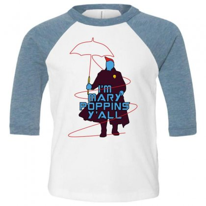I'm Mary Poppins Y'all Toddler 3/4 Sleeve Tee Designed By Vr46