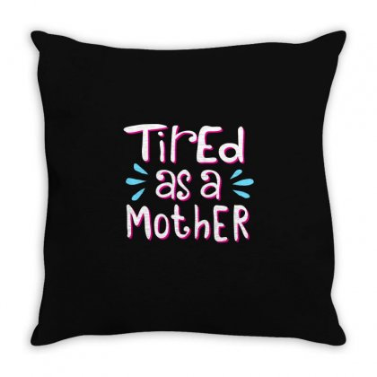 Tired As A Mother Throw Pillow Designed By Disgus_thing