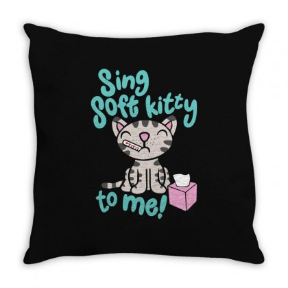 Sing Soft Kitty To Me Throw Pillow Designed By Tribebol