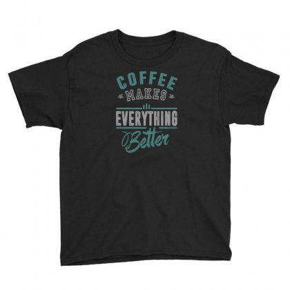 Coffee Makes Everything Better Youth Tee Designed By Chris Ceconello