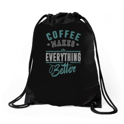 Coffee Makes Everything Better Drawstring Bags Designed By Chris Ceconello