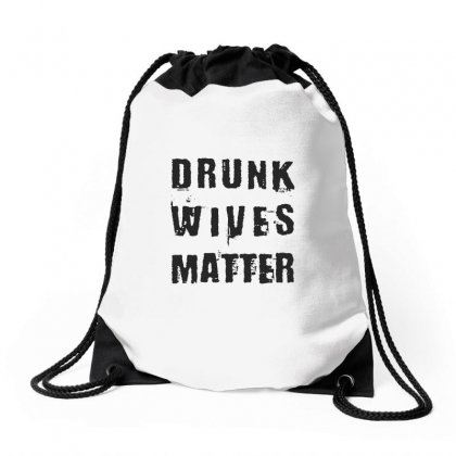 Drunk Wives Matter Drawstring Bags Designed By Chris Ceconello
