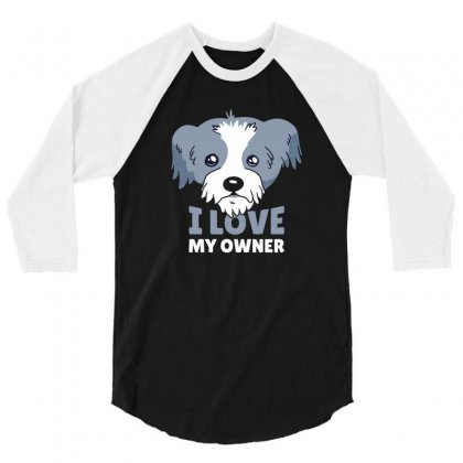 Dog I Love My Owner 3/4 Sleeve Shirt Designed By Disgus_thing