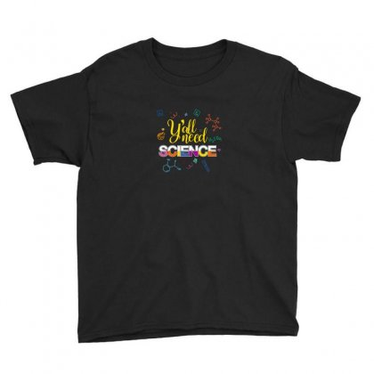 Y'all Need Science For Dark Youth Tee Designed By Hasret