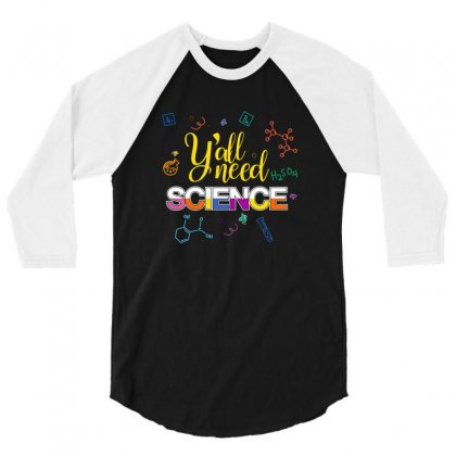Y'all Need Science For Dark 3/4 Sleeve Shirt Designed By Hasret