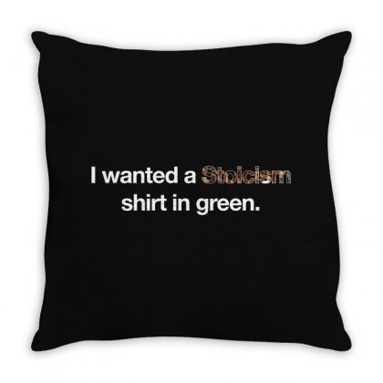 I Wanted A Stoicism Shirt In Green For Dark Throw Pillow Designed By Hasret