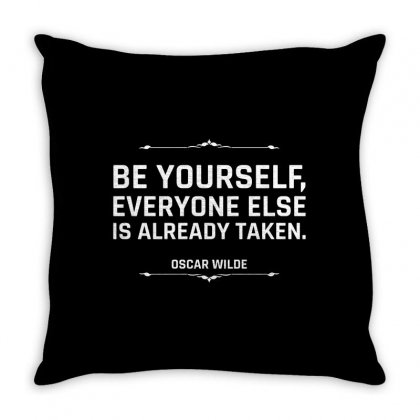 Be Yourself Everyone Else Is Already Taken For Dark Throw Pillow Designed By Hasret