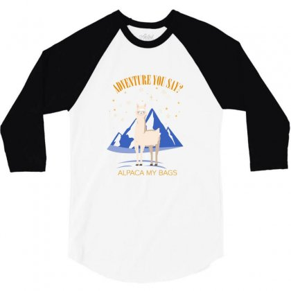 Adventure You Say Alpaca My Bags For Light 3/4 Sleeve Shirt Designed By Hasret