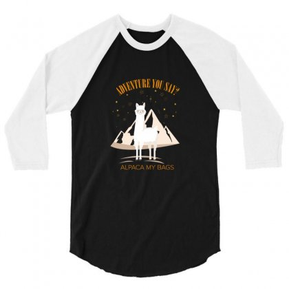 Adventure You Say Alpaca My Bags For Dark 3/4 Sleeve Shirt Designed By Hasret