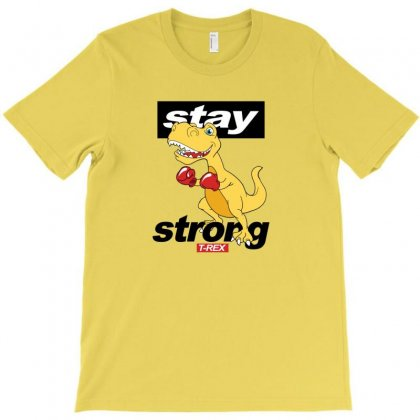 Stay Strong T Rex T-shirt Designed By Disgus_thing