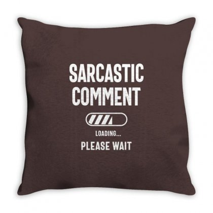 Sarcastic Comment Loading Funny Sarcasm Shirt Throw Pillow Designed By Cidolopez
