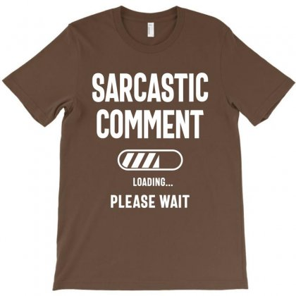 Sarcastic Comment Loading Funny Sarcasm Shirt T-shirt Designed By Cidolopez